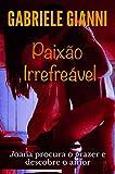 Paixão irrefreável: Joana procura prazer e descobre o amor (Portuguese Edition)
