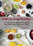 El libro de recetas de batidos: 150 recetas de batidos que incluyen batidos para bajar de peso y batidos para una salud óptima