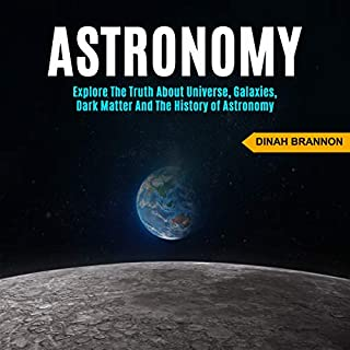 Astronomy: Explore the Truth About Universe, Galaxies, Dark Matter and the History of Astronomy audiobook cover art