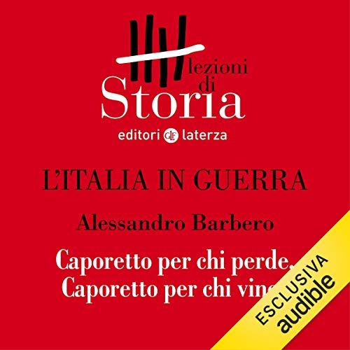 L'Italia in guerra - Prospettive. Caporetto per chi perde, Caporetto per chi vince copertina
