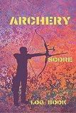 Archery Score Log Book: Archery Fundamentals Practice Log ; Individual Sport Archery Training Notebook ; Archery For Beginners Score Logbook ; ... Scoring Helper ; Athletes and Coaches Logbook