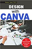 DESIGN WITH CANVA: Ultimate Professional Tips and Practical Tricks When You Design with Canva (Step by Step Guide for Work or Business), Design Your Brand Yourself (English Edition)
