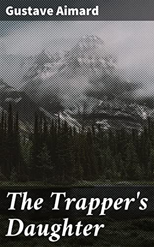 The Trapper's Daughter: A Story of the Rocky Mountains by [Gustave Aimard, Sir Wraxall, Lascelles]