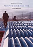 Renzo Piano prima di Renzo Piano. I maestri e gli esordi. Ediz. a colori