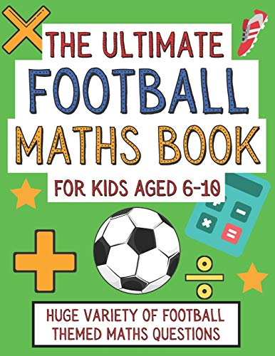 The Ultimate Football Maths Book For Kids Aged 6-10: Gift For 6-10 Year...