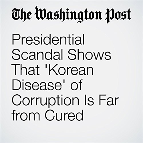 Presidential Scandal Shows That 'Korean Disease' of Corruption Is Far from Cured cover art