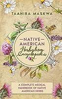 Native American Herbalism Encyclopedia: A Complete Medical Handbook of Native American Herbs