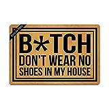 Bitch Don't Wear, No Shoes in My House Entrance Floor Mat Funny Doormat Door Mat Decorative Indoor Doormat Non-Woven 23.6 by 15.7 Inch Machine Washable Fabric Top