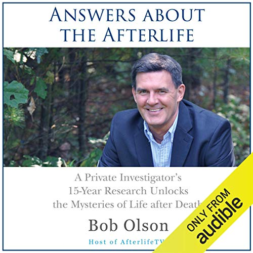 Answers about the Afterlife: A Private Investigator's 15-Year Research Unlocks the Mysteries of Life after Death cover art