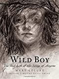 Image of Wild Boy: The Real Life of the Savage of Aveyron