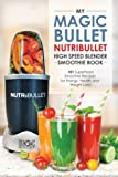 Magic Bullet NutriBullet Blender Smoothie Book: 101 Superfood Smoothie Recipes for Energy, Health and Weight Loss! (Magic Bullet NutriBullet Blender Mixer Cookbooks)