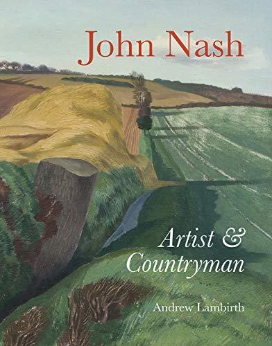 Lambirth, A: John Nash: Artist and Countryman
