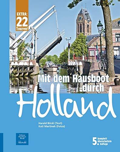 Mit dem Hausboot durch Holland: Die Friesische Seenplatte und der Großraum Amsterdam. Mit 22 Bootstouren durch die Niederlande. 5. überarbeitete Auflage mit ONLINE-UPDATE