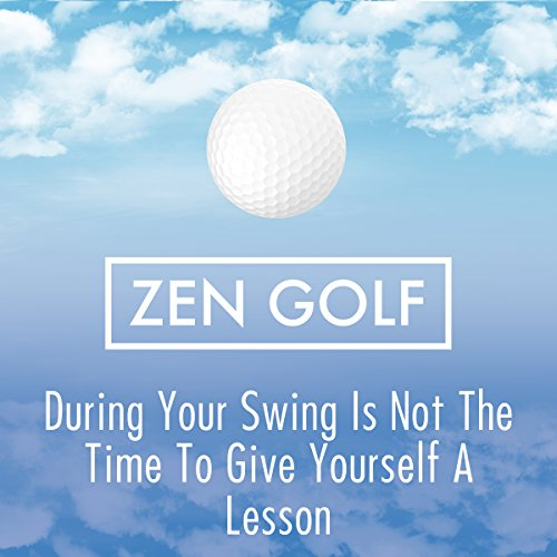 During Your Swing Is Not the Time To Give Yourself a Lesson audiobook cover art