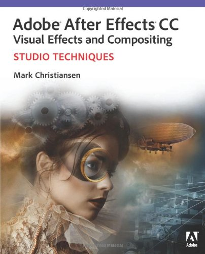 Download Adobe After Effects CC Visual Effects and Compositing Studio Techniques 0321934695