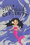 Mermaid Off Duty: Cute Mermaid Notebook Workbook Journal Diary for girls - beautiful little mermaid