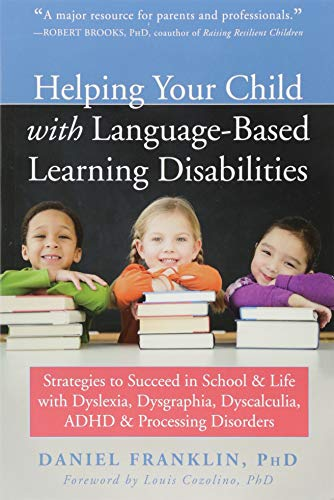 Compare Textbook Prices for Helping Your Child with Language-Based Learning Disabilities: Strategies to Succeed in School and Life with Dyslexia, Dysgraphia, Dyscalculia, ADHD, and Processing Disorders Illustrated Edition ISBN 9781684030989 by Franklin PhD, Daniel,Cozolino PhD, Louis