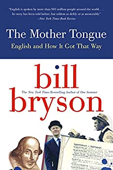 The Mother Tongue: English and How it Got that Way by [Bill Bryson]