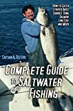 The Complete Guide to Saltwater Fishing: How to Catch Striped Bass, Sharks, Tuna, Salmon, Ling Cod,...