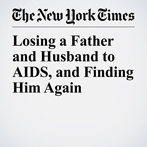 Losing a Father and Husband to AIDS, and Finding Him Again audiobook cover art