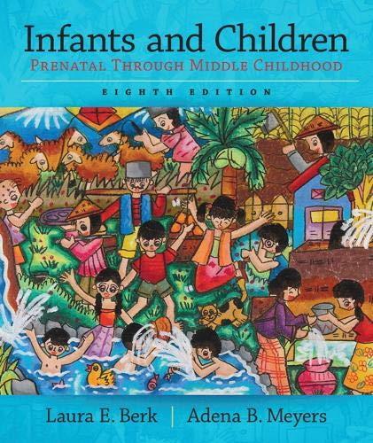 Infants and Children: Prenatal Through Middle Childhood (Berk, Infants, Children, and Adolescents Series)