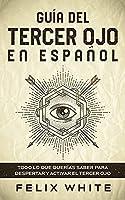 Guía del Tercer Ojo en Español: Todo lo que querías saber para despertar y activar el tercer ojo