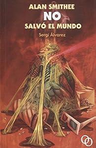 Alan Smithee no salvó el mundo par Sergi Álvarez Calzada