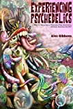 Experiencing Psychedelics - What it's like to trip on Psilocybin Magic Mushrooms, LSD/Acid, Mescaline And DMT