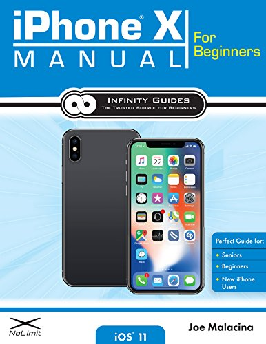 iPhone X Manual for Beginners - The Complete Guide to Using the iPhone X for Beginners, Seniors, and new iPhone X Users