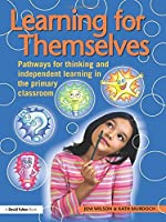 Learning for Themselves: Pathways for Thinking and Independent Learning in the Primary Classroom (David Fulton Books) by Kath Murdoch Jeni Wilson(2009-03-01)