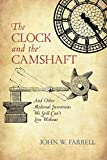 The Clock and the Camshaft: And Other Medieval Inventions We Still Can't Live Without...