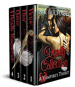 A Vampire's Thirst: A Deadly Collection: Boxset by [A K Michaels, Monica La Porta, Missy Borucki]