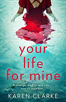 Your Life for Mine: An absolutely gripping psychological thriller with a twist you won't see coming! by [Karen Clarke]