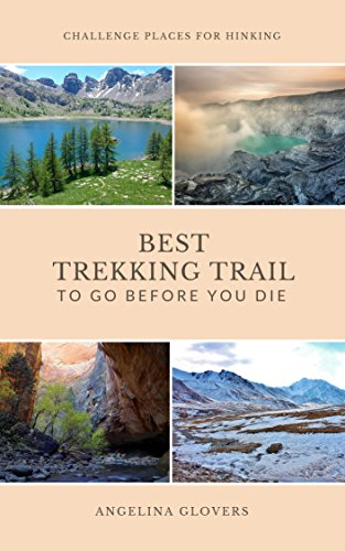 Best Trekking Trail To Go Before You Die: Hiking spots, Nature Trail, Mountain Trail and Amazing Place for Trekking (English Edition)