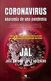 Coronavirus. Anatomía De Una Pandemia: Origen, evolución y perspectiva de futuro del acontecimiento que marcará una época (Divulgación Científica)