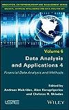 Data Analysis and Applications 4: Financial Data Analysis and Methods (Innovation, Entrepreneurship and Managment Series, Bid Data, Artifical Intelligence and Data Analysis Set)