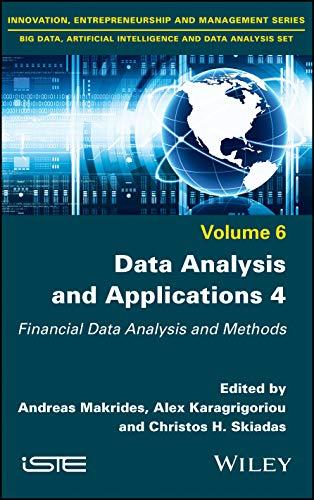 Data Analysis and Applications 4: Financial Data Analysis and Methods (Innovation, Entrepreneurship and Managment Series, Bid Data, Artifical Intelligence and Data Analysis Set, Band 6)
