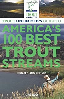 Trout Unlimited's Guide to America's 100 Best Trout Streams, Updated and Revised