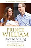 Prince William: Born to be King: An intimate portrait (English Edition)