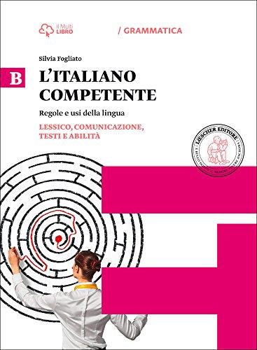 Italiano competente. Per le Scuole superiori. Con e-book. Con espansione online. Lessico, comunicazione, testi e abilità (Vol. 2)