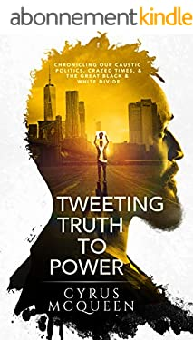 TWEETING TRUTH TO POWER: CHRONICLING OUR CAUSTIC POLITICS, CRAZED TIMES, & THE GREAT BLACK & WHITE DIVIDE (English Edition)