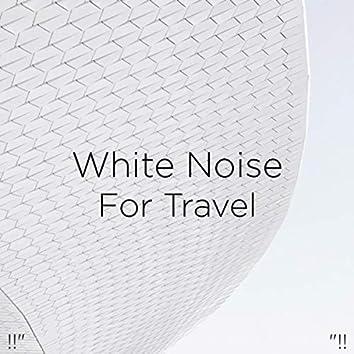 """!!"""" White Noise For Travel """"!!"""