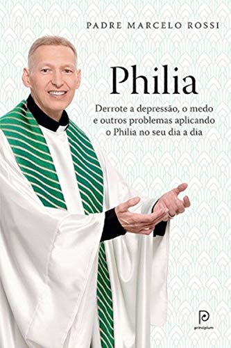 Philia: Derrote a depressão, a ansiedade, o medo e outros problemas aplicando o Philia em todas as áreas de sua vida