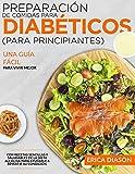 Preparación De Comidas Para Diabéticos (Para Principiantes): Una Guía Fácil Para Vivir Mejor Con Recetas Sencillas Y Saludables De La Dieta Alcalina Para Ayudarle A Revertir Su Condición.