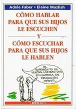 Como Hablar Para Que Sus Hijos Le Escuchen (NIÑOS Y ADOLESCENTES) (Spanish Edition)