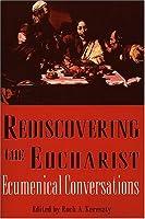 Rediscovering the Eucharist: Ecumenical Conversations