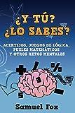 ¿Y tú? ¿Lo sabes?: Acertijos, juegos de lógica, puzles matemáticos y otros retos mentales. (Acertijos, adivinanzas, juegos matemáticos y retos mentales)