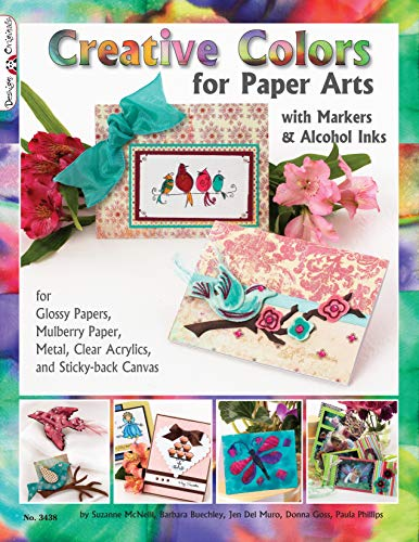 Creative Colors for Paper Arts with Markers & Alcohol Inks: For Glossy Papers, Mulberry Paper, Metal, Clear Acrylics, and Sticky-Back Canvas