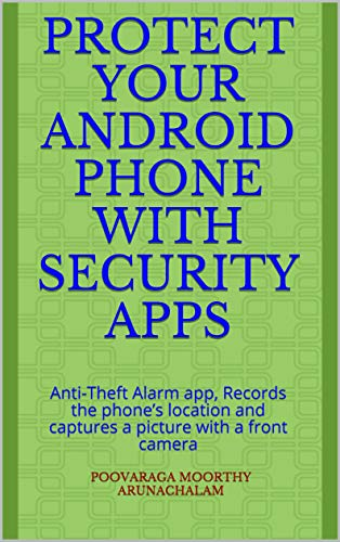 Protect your Android Phone with Security Apps: Anti-Theft Alarm app, Records the phone's location and captures a picture with a front camera (English Edition)