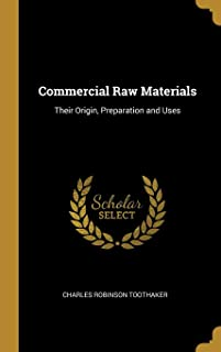 Commercial Raw Materials: Their Origin, Preparation and Uses